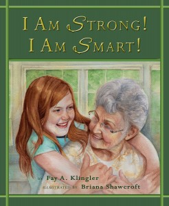"I Am Strong! I Am Smart! by Fay A. Klingler, with illustrations by Briana S Hawcroft, is a powerful, heartwarming story about how 11-year-old ""Lu"" and her grandmother help each other gain confidence and increase their feelings of self-worth as they face personal challenges.  Courtesy Fay A. Klingler"
