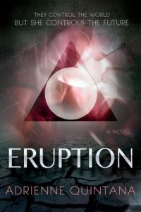 Eruption is only the first novel in Adrienne Quintana's new series. Reclamation, her follow-up, is due to debut in September of 2016. Photo by Adrienne Quintana