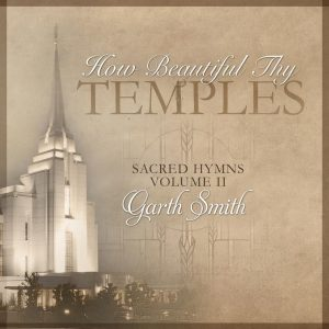 The musical arrangement from the video can be found on Brother Smith's album How Beautiful Thy Temples: Sacred Hymns Volume II. Photo courtesy of Garth Smith.