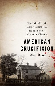 American Crucifixion: The Murder of Joseph Smith and the Fate of the Mormon Church covers the causes leading to the martyrdom and its turbulent aftermath. Photo courtesy of PublicAffairs.