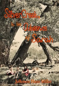 Cover of Silver Creek, in the Absence of Sarah. Photo by Jefferson Hunt Miller and cover designed by W. A. Miller.
