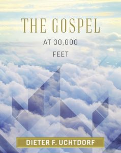 """The Gospel At 30,000 Feet"" by Dieter F. Uchtdorf."